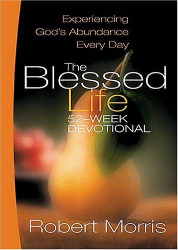 Blessed Life: Experiencing Gods Abundance Every Day Robert Morris
