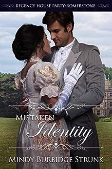 Mistaken Identity (Regency House Party: Somerstone Book 3) by [Strunk, Mindy Burbidge]