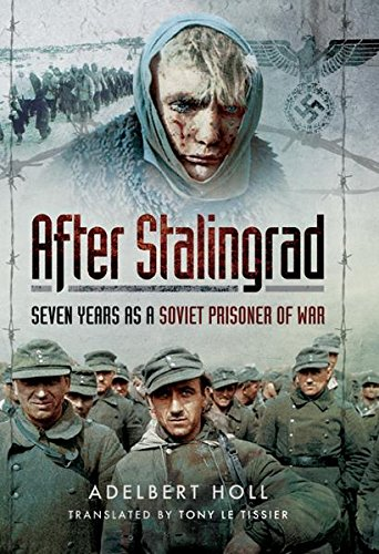 German Army Wwii - After Stalingrad: Seven Years as a Soviet Prisoner of War