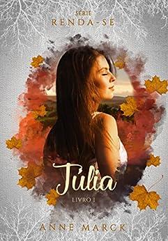Júlia - Livro 1 - série Renda-se. por [Marck, Anne]