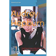 Audrey Hepburn: Nothing is impossible the word itself says 'I'm possible'!