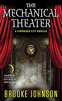 The Mechanical Theater: A Chroniker City Novella by [Johnson, Brooke]