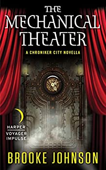 The Mechanical Theater: A Chroniker City Novella Kindle Edition by Brooke Johnson  (Author)