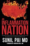 An Inflammation Nation: The Definitive 10-Step Guide to Preventing and Treating All Diseases through Diet, Lifestyle, and the Use of Natural Anti-Inflammatories