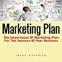 Marketing Plan: The Importance of Marketing Plan for the Success of Your Business Audiobook by Dave Esparza Narrated by Alex Rehder