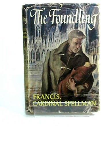The Foundling by Francis Cardinal Spellman