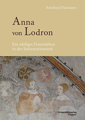 Anna von Lodron: Ein adeliges Frauenleben in der Reformationszeit (Schlern-Schriften)