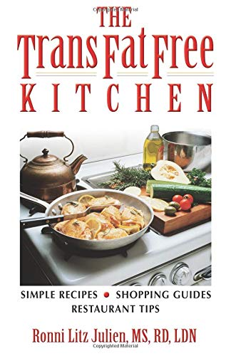 Trans Fat Free Kitchen - The Trans Fat Free Kitchen: Simple Recipes, Shopping Guide and Restaurant Tips
