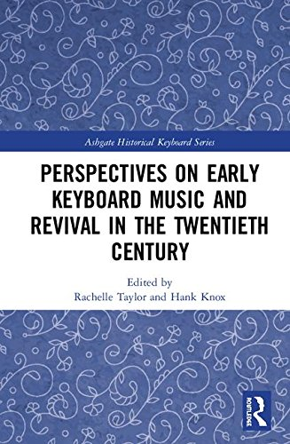 Perspectives on Early Keyboard Music and Revival in the Twentieth Century (Ashgate Historical Keyboard (Early Keyboard Music)