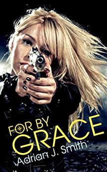For By Grace by [Smith, Adrian J.]