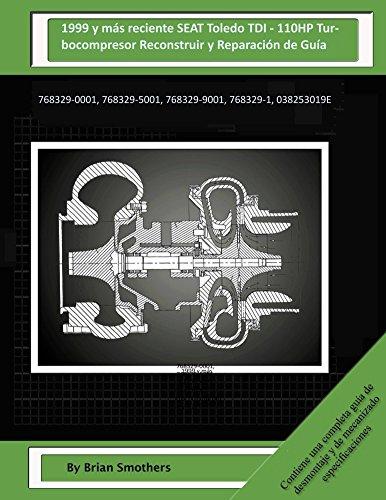 Descargar Libro 1999 Y Más Reciente Seat Toledo Tdi - 110hp Turbocompresor Reconstruir Y Reparación De Guía: 768329-0001, 768329-5001, 768329-9001, 768329-1, 038253019e Brian Smothers