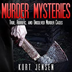 Murder Mysteries: True, Horrific, and Unsolved Murder Cases