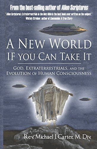 A New World If You Can Take It: God, Extraterrestrials, and the Evolution of Human Consciousness by Michael Carter