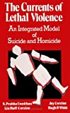 The Currents of Lethal Violence : An Integrated Model of Suicide and Homicide, Unnithan, N. Prabha and Huff-Corzine, Lin, 0791420523