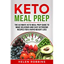 Keto Meal Prep: The Ultimate Keto Meal Prep Guide To Make Delicious And Easy Ketogenic Recipes For A Rapid Weight Loss. (Ketogenic Diet Book 3)