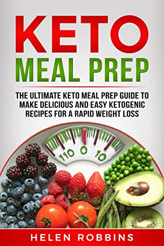 Keto Meal Prep: The Ultimate Keto Meal Prep Guide To Make Delicious And Easy Ketogenic Recipes For A Rapid Weight Loss. (Ketogenic Diet Book 3) by [Robbins, Helen]