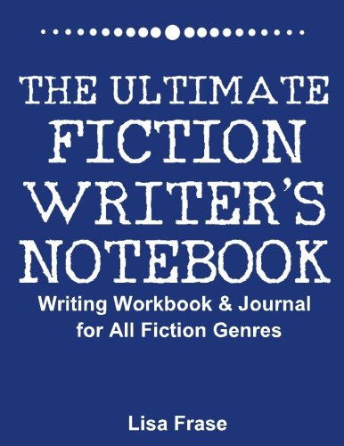 The Ultimate Fiction Writer's Notebook: Writing Workbook & Journal ...