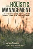 Holistic Management: A Commonsense Revolution to Restore Our Environment