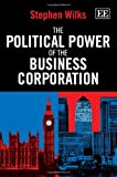 img - for The Political Power of the Business Corporation by Stephen Wilks (2013-05-29) book / textbook / text book