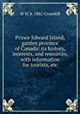 img - for Prince Edward Island, garden province of Canada: its history, interests, and resources, with information for tourists, etc book / textbook / text book