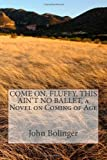 COME on, FLUFFY, THIS AIN't NO BALLET, a Novel on Coming of Age, John Bolinger, 1477651128