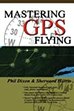 img - for Mastering GPS Flying by Phil Dixon (2004-09-13) book / textbook / text book
