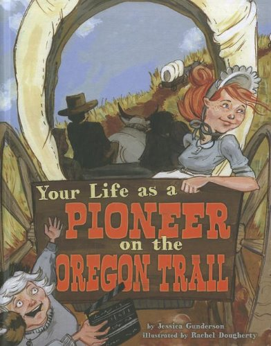 Your Life as a Pioneer on the Oregon Trail (The Way It Was) PDF