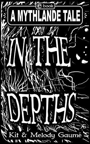 In The Depths: A Mythlande Tale by [Gaumé, Kit, Gaumé, Melody]