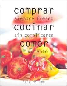 Comprar, cocinar, comer / Food, Cook, Eat: Siempre fresco, sin