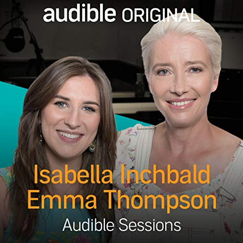 Emma Thompson & Isabella Inchbald: Audible Sessions: FREE Exclusive Interview