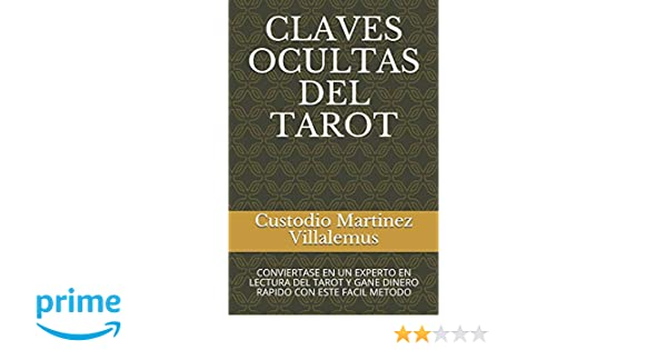 CLAVES OCULTAS DEL TAROT: CONVIERTASE EN UN EXPERTO EN LECTURA DEL TAROT Y GANE DINERO RAPIDO CON ESTE FACIL METODO: Amazon.es: Custodio Martinez ...