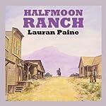 Halfmoon Ranch | Lauran Paine