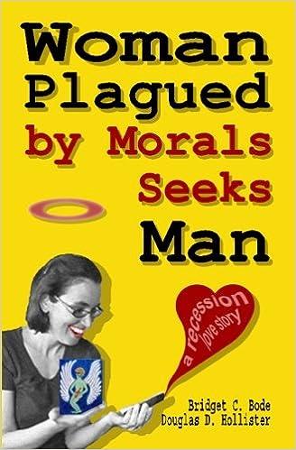 Woman Plagued by Morals Seeks Man: a recession love story: Bridget C. Bode, Douglas D. Hollister: 9781453857885: Amazon.com: Books