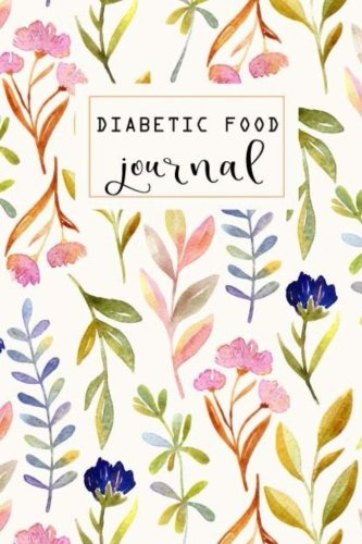 Diabetic Food Journal: Food and Blood Sugar Journal, Diabetic Glucose Log, Blood Sugar Monitoring, Diabetes Journal Log Book, Diabetes Diary, 6 x 9 inch (Food and Blood Sugar for Diabetics) (Volume 2)