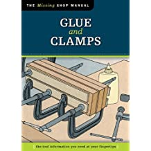 Glue and Clamps (Missing Shop Manual): The Tool Information You Need at Your Fingertips