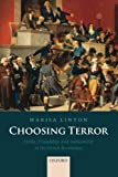 Choosing Terror: Virtue, Friendship, and Authenticity in the French Revolution