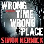 Wrong Time, Wrong Place | Simon Kernick