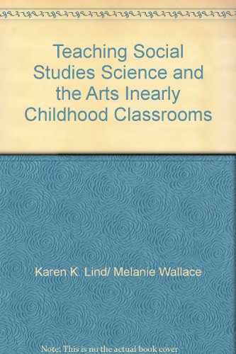 Teaching Social Studies Science and the Arts Inearly Childhood Classrooms