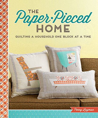 The Paper-Pieced Home: Quilting a Household One Block at a Time ()