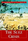 The Suez Crisis (Essential Histories: War and Conflict in Modern Times)