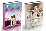 Essential Oils for Dogs Essential Oils For Dogs: The Complete Guide to Essentials Oils and Safely Using Essential Oils on Your Dog (Stress Relief, Aromatherapy, Essential Oils ... oil books, natural dog care Book 1)