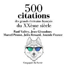 500 citations des grands écrivains français du XXème siècle | Livre audio Auteur(s) : Marcel Proust, Jules Renard, Anatole France, Paul Valéry, Jean Giraudoux Narrateur(s) : Nicolas Planchais