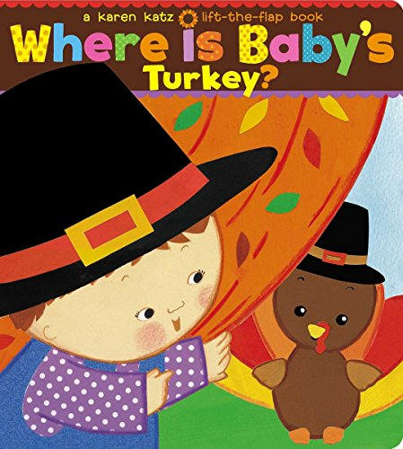 Where Is Baby's Turkey?: A Karen Katz Lift-the-Flap Book (Karen Katz Lift-the-Flap Books) (Turkey Button)