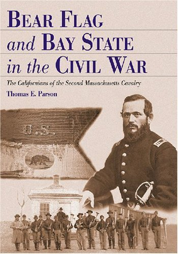 Bear Flag and Bay State in the Civil War: The Californians of the Second Massachusetts Cavalry by Thomas E. Parson - In Shopping Massachusetts Malls