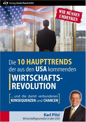Die 10 Haupttrends der aus den USA kommenden Wirtschaftsrevolution. Und die damit verbundenen Konsequenzen und Chancen