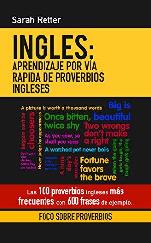 INGLES: APRENDIZAJE POR VÍA RAPIDA DE PROVERBIOS INGLESES: Las 100 proverbios ingleses más frecuentes con 600 frases de ejemplo. (Spanish Edition)