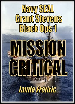 Mission Critical -  A Cold War Novel (Navy SEAL Grant Stevens Book 1) by [Fredric, Jamie]