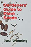 img - for Gardeners' Guide to Plant Seeds: Propagation, Collection, Storage and Germination of Seeds (Gardeners  Guide to Botany Series - Book 1) (Volume 1) book / textbook / text book