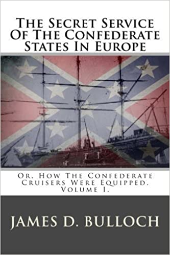 The Secret Service Of The Confederate States In Europe: Or, How The Confederate Cruisers Were Equipped. Volume I. (Volume 1) by James D. Bulloch (2013-04-23)