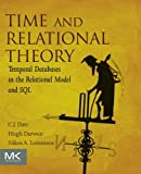 Time and Relational Theory: Temporal Databases in the Relational Model and SQL (The Morgan Kaufmann Series in Data Management Systems)